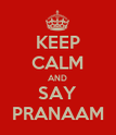 KEEP CALM AND SAY PRANAAM - Personalised Poster large