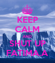 KEEP CALM AND SHUT UP FATIMA.A - Personalised Poster large