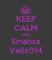 KEEP CALM AND Smansa Velix014 - Personalised Poster large