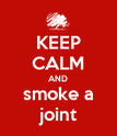 KEEP CALM AND smoke a joint - Personalised Poster large