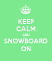 KEEP CALM AND SNOWBOARD ON - Personalised Poster large