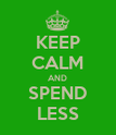 KEEP CALM AND SPEND LESS - Personalised Poster large