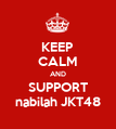 KEEP CALM AND SUPPORT nabilah JKT48 - Personalised Poster large
