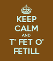 KEEP CALM AND T' FET O' FETILL - Personalised Poster large