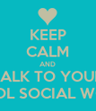 KEEP CALM AND TALK TO YOUR SCHOOL SOCIAL WORKER - Personalised Poster large