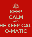 KEEP CALM AND THE KEEP CALM O-MATIC - Personalised Poster large