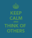 KEEP CALM AND THINK OF  OTHERS - Personalised Poster large