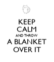 KEEP CALM AND THROW A BLANKET OVER IT - Personalised Poster large