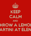 KEEP CALM AND THROW A LEMON MARTINI AT ELENA - Personalised Poster large