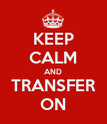 KEEP CALM AND TRANSFER ON - Personalised Poster large