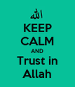 KEEP CALM AND Trust in Allah - Personalised Poster large