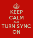 KEEP CALM AND TURN SYNC ON - Personalised Poster large