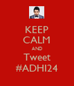 KEEP CALM AND Tweet #ADHI24 - Personalised Poster large