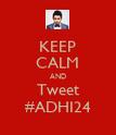 KEEP CALM AND Tweet #ADHI24 - Personalised Poster large