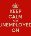 KEEP CALM AND UNEMPLOYED ON - Personalised Poster large