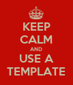 KEEP CALM AND USE A TEMPLATE - Personalised Poster large
