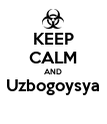 KEEP CALM AND Uzbogoysya  - Personalised Poster large