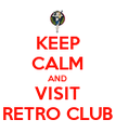 KEEP CALM AND VISIT RETRO CLUB - Personalised Poster large