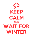 KEEP CALM AND WAIT FOR WINTER - Personalised Poster large