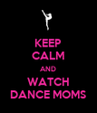 KEEP CALM AND WATCH DANCE MOMS - Personalised Poster large