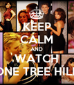 KEEP CALM AND WATCH ONE TREE HILL - Personalised Poster large