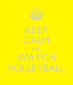 KEEP CALM AND WATCH VOLLEYBALL - Personalised Poster large