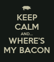 KEEP CALM AND... WHERE'S MY BACON - Personalised Poster large