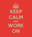 KEEP CALM AND WORK ON - Personalised Poster large