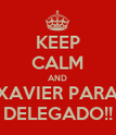 KEEP CALM AND XAVIER PARA DELEGADO!! - Personalised Poster large