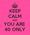 KEEP CALM AND YOU ARE  40 ONLY - Personalised Poster large