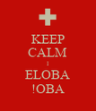 KEEP CALM I ELOBA !OBA - Personalised Poster large
