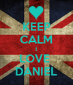 KEEP CALM I LOVE  DANIEL - Personalised Poster large