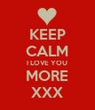 KEEP CALM I LOVE YOU MORE XXX - Personalised Poster large