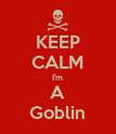 KEEP CALM I'm A Goblin - Personalised Poster large
