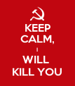 KEEP CALM, I WILL  KILL YOU - Personalised Poster large
