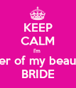 KEEP CALM I'm  Sister of my beautiful BRIDE - Personalised Poster large