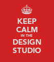 KEEP CALM IN THE DESIGN STUDIO - Personalised Poster large