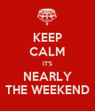 KEEP CALM IT'S NEARLY THE WEEKEND - Personalised Poster large