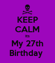 KEEP CALM Its My 27th Birthday  - Personalised Poster large