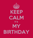 KEEP CALM ITS MY BIRTHDAY - Personalised Poster large