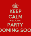 KEEP CALM MEXICAN  PARTY COOMING SOON  - Personalised Poster large