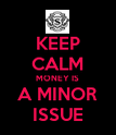 KEEP CALM MONEY IS A MINOR ISSUE - Personalised Poster large