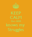 KEEP CALM Only GOD knows my  Struggles - Personalised Poster large