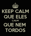 KEEP CALM QUE ELES CAEM QUE NEM  TORDOS - Personalised Poster large
