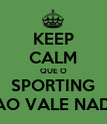 KEEP CALM QUE O SPORTING NAO VALE NADA - Personalised Poster large