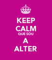 KEEP CALM QUE SOU A ALTER - Personalised Poster large