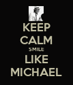 KEEP CALM SMILE LIKE MICHAEL - Personalised Poster large