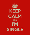KEEP CALM YES I'M SINGLE - Personalised Poster large