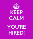 KEEP CALM  YOU'RE HIRED! - Personalised Poster large