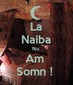La Naiba Nu  Am  Somn !  - Personalised Poster large